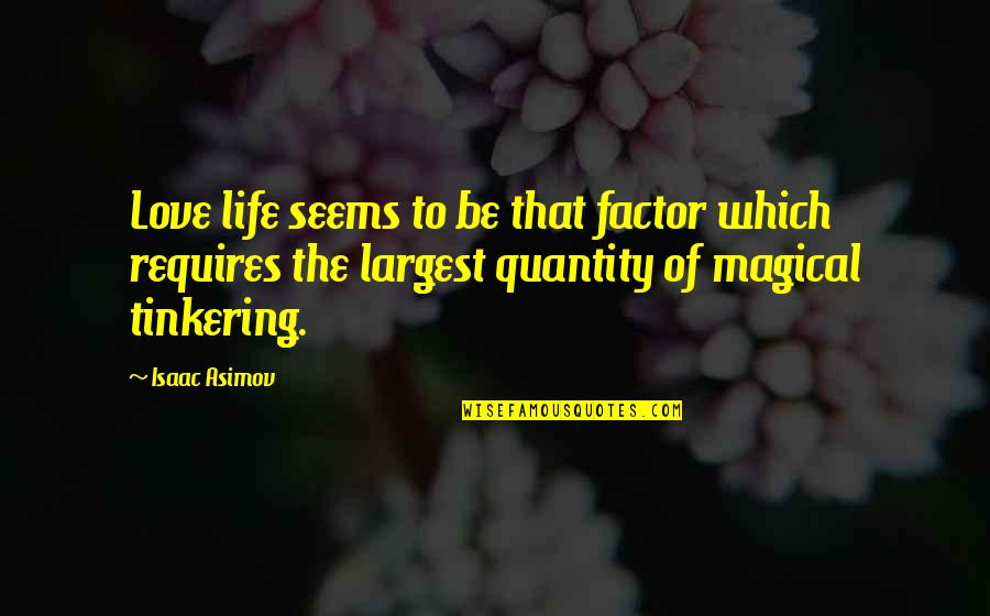 Largest Quotes By Isaac Asimov: Love life seems to be that factor which