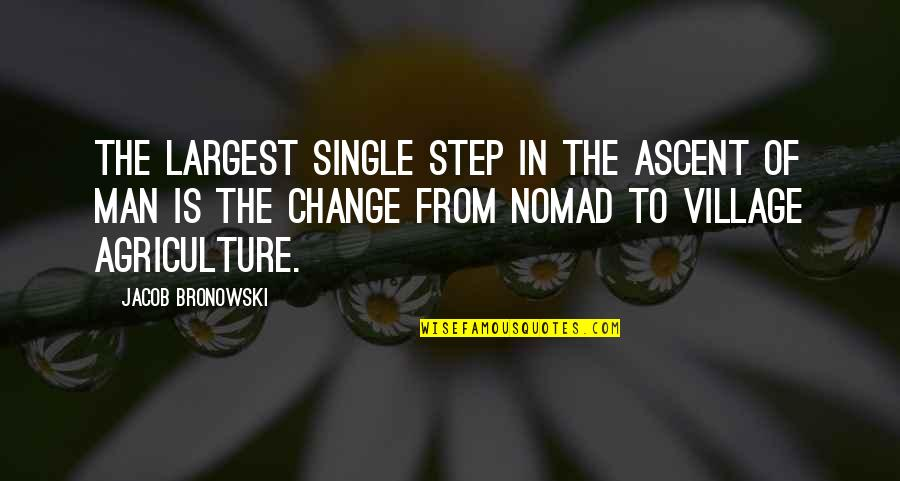 Largest Quotes By Jacob Bronowski: The largest single step in the ascent of