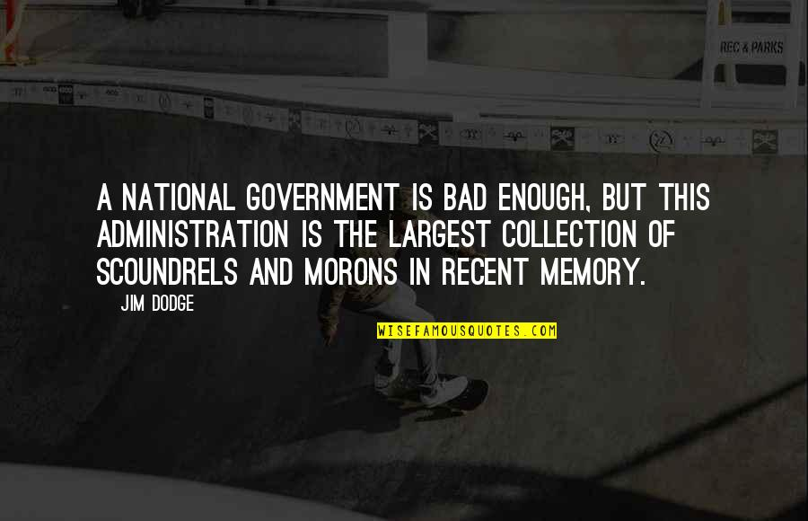 Largest Quotes By Jim Dodge: a national government is bad enough, but this