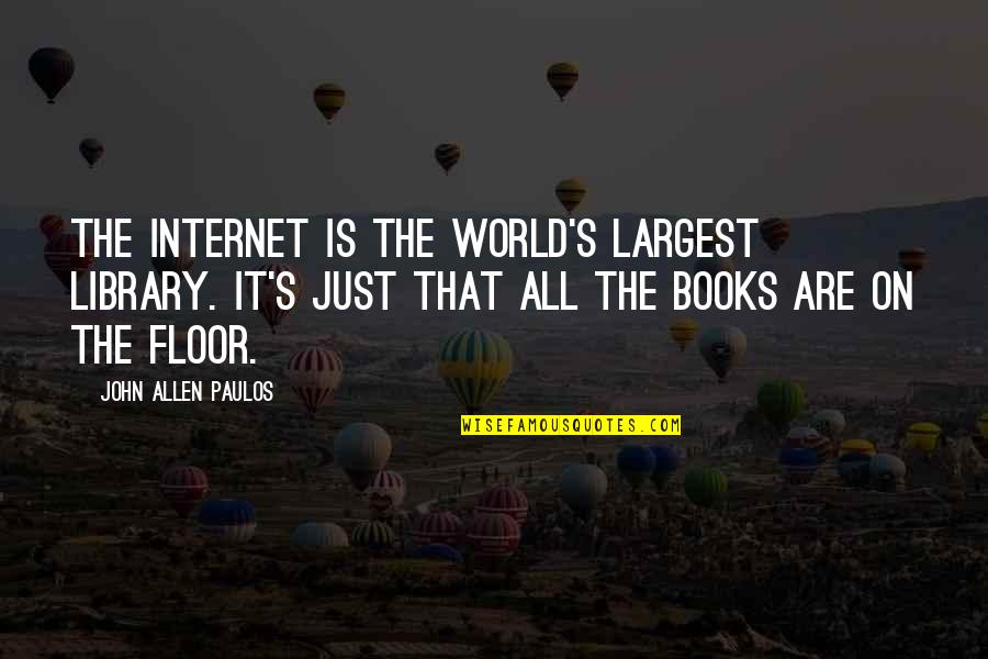 Largest Quotes By John Allen Paulos: The Internet is the world's largest library. It's