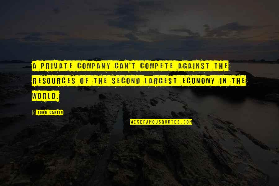 Largest Quotes By John Carlin: A private company can't compete against the resources