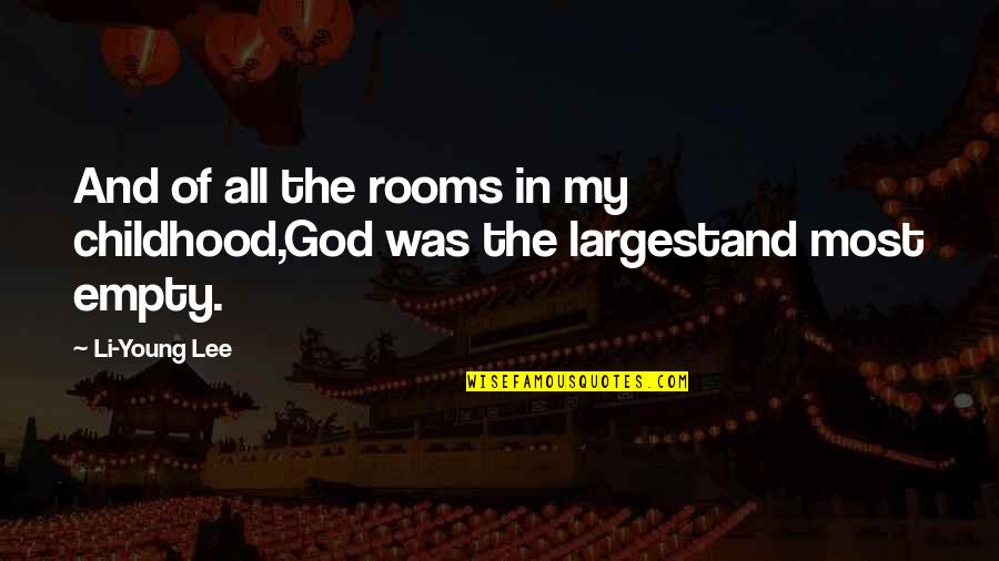 Largest Quotes By Li-Young Lee: And of all the rooms in my childhood,God