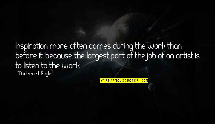 Largest Quotes By Madeleine L'Engle: Inspiration more often comes during the work than