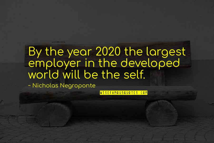 Largest Quotes By Nicholas Negroponte: By the year 2020 the largest employer in