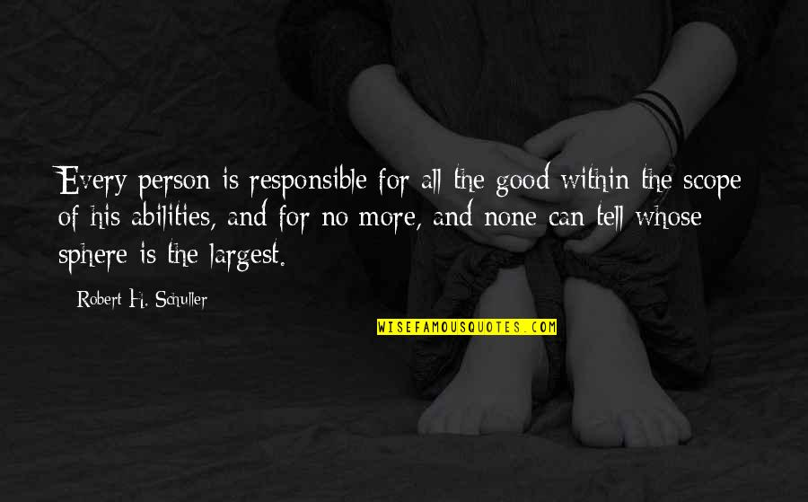 Largest Quotes By Robert H. Schuller: Every person is responsible for all the good