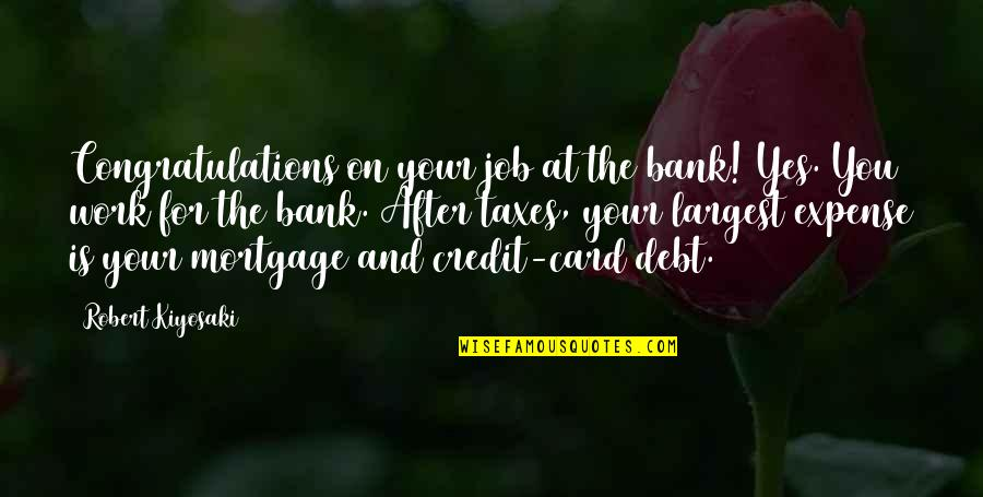 Largest Quotes By Robert Kiyosaki: Congratulations on your job at the bank! Yes.