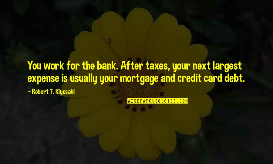 Largest Quotes By Robert T. Kiyosaki: You work for the bank. After taxes, your