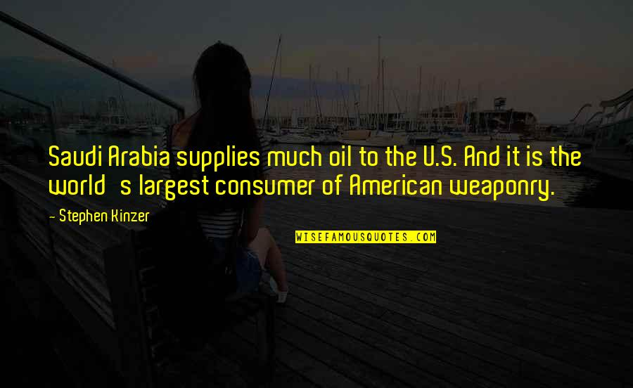 Largest Quotes By Stephen Kinzer: Saudi Arabia supplies much oil to the U.S.