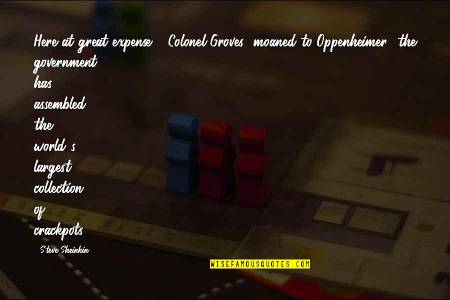 Largest Quotes By Steve Sheinkin: Here at great expense,' [Colonel Groves] moaned to