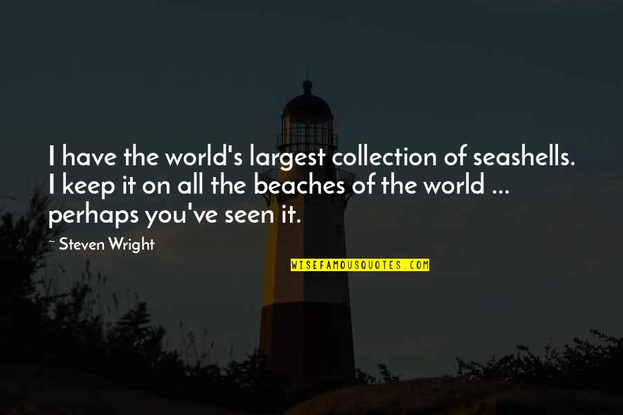 Largest Quotes By Steven Wright: I have the world's largest collection of seashells.