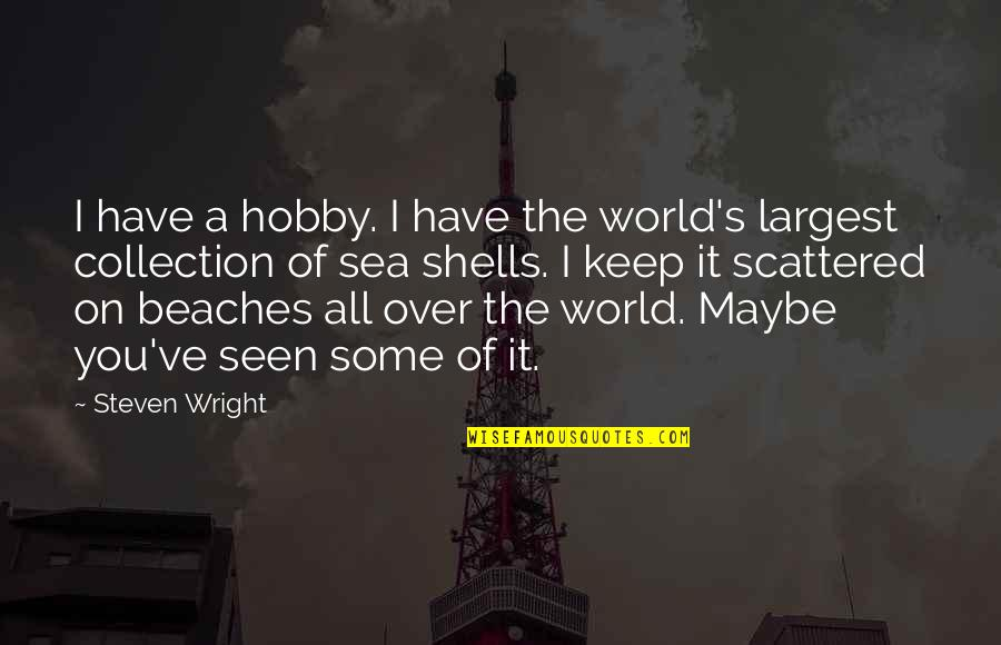 Largest Quotes By Steven Wright: I have a hobby. I have the world's