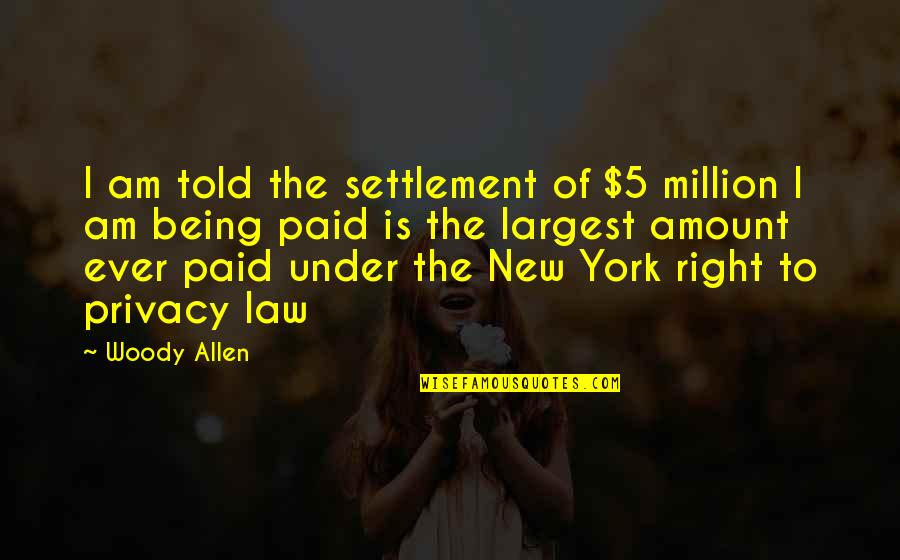 Largest Quotes By Woody Allen: I am told the settlement of $5 million