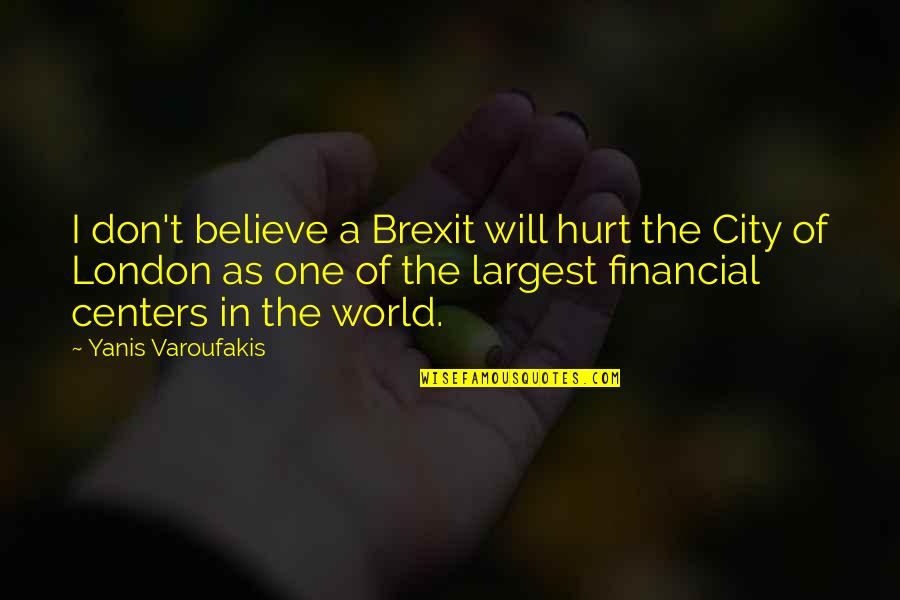 Largest Quotes By Yanis Varoufakis: I don't believe a Brexit will hurt the