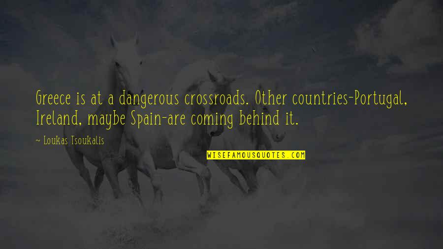 Lark And Termite Quotes By Loukas Tsoukalis: Greece is at a dangerous crossroads. Other countries-Portugal,