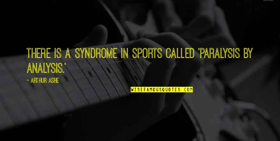 Larouche Quotes By Arthur Ashe: There is a syndrome in sports called 'paralysis