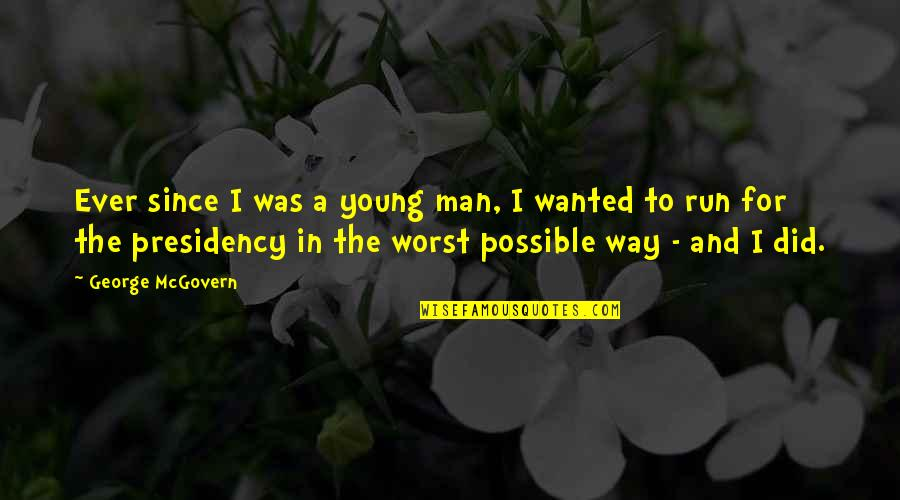 Larouche Quotes By George McGovern: Ever since I was a young man, I