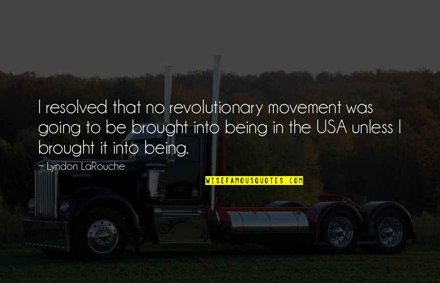 Larouche Quotes By Lyndon LaRouche: I resolved that no revolutionary movement was going