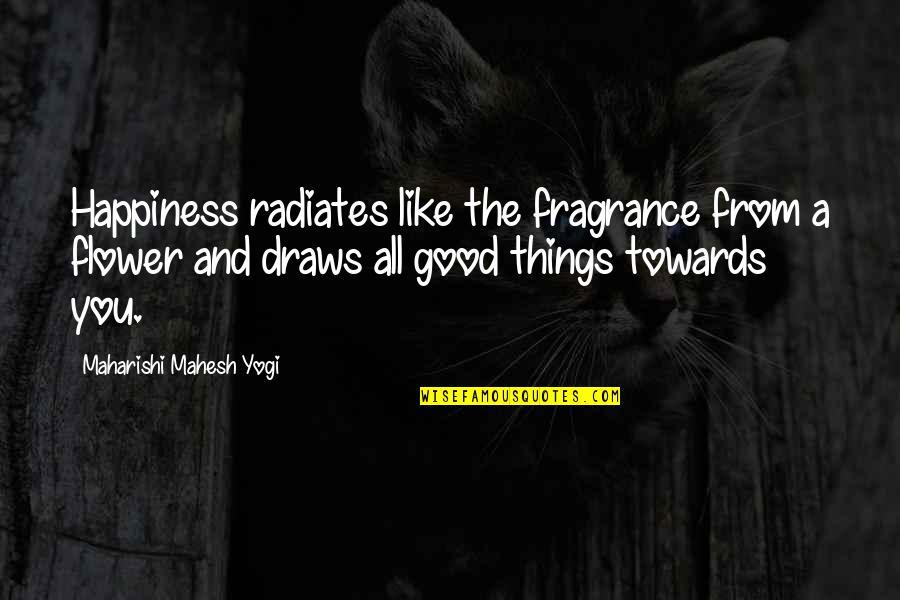 Larouche Quotes By Maharishi Mahesh Yogi: Happiness radiates like the fragrance from a flower