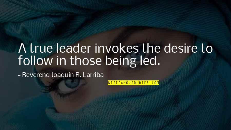 Larriba Quotes By Reverend Joaquin R. Larriba: A true leader invokes the desire to follow