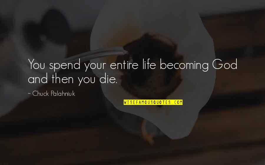 Larry Clark Quotes By Chuck Palahniuk: You spend your entire life becoming God and