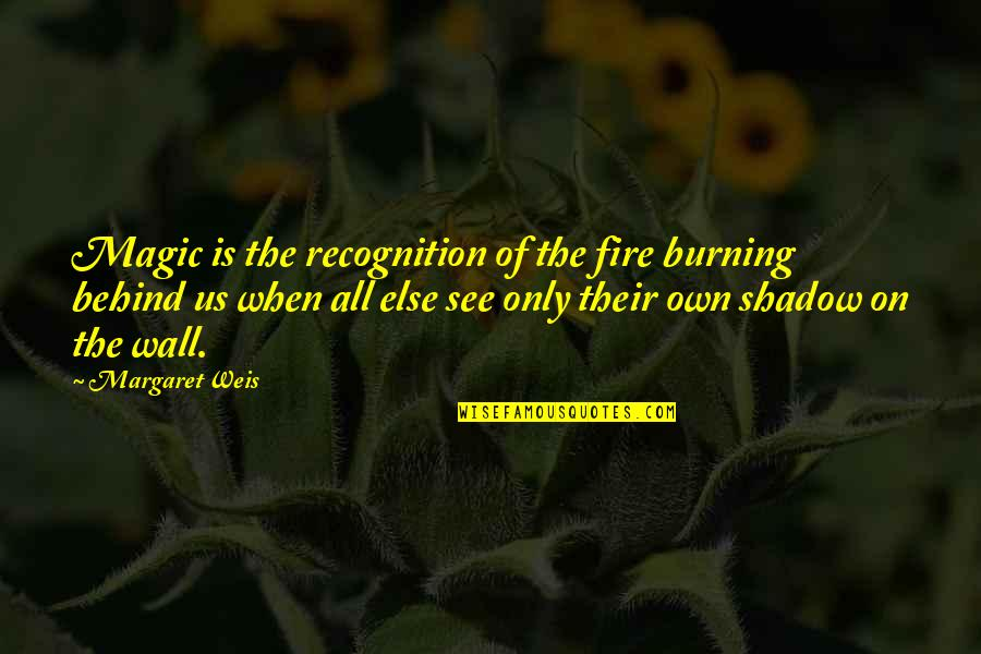 Larry Clark Quotes By Margaret Weis: Magic is the recognition of the fire burning
