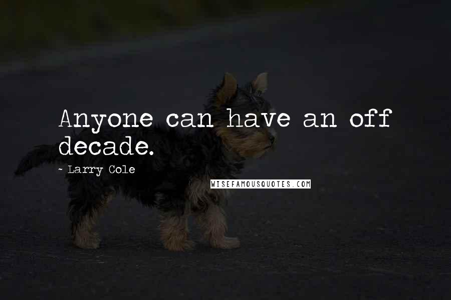 Larry Cole quotes: Anyone can have an off decade.