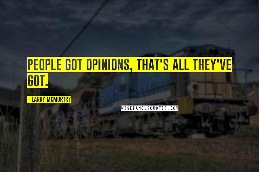 Larry McMurtry quotes: People got opinions, that's all they've got.