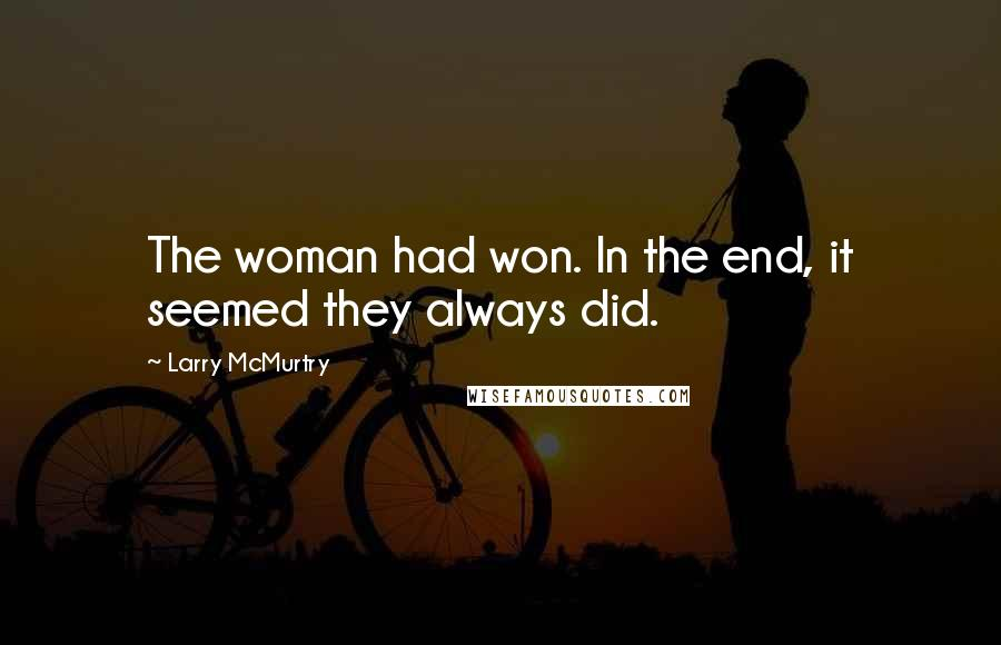 Larry McMurtry quotes: The woman had won. In the end, it seemed they always did.