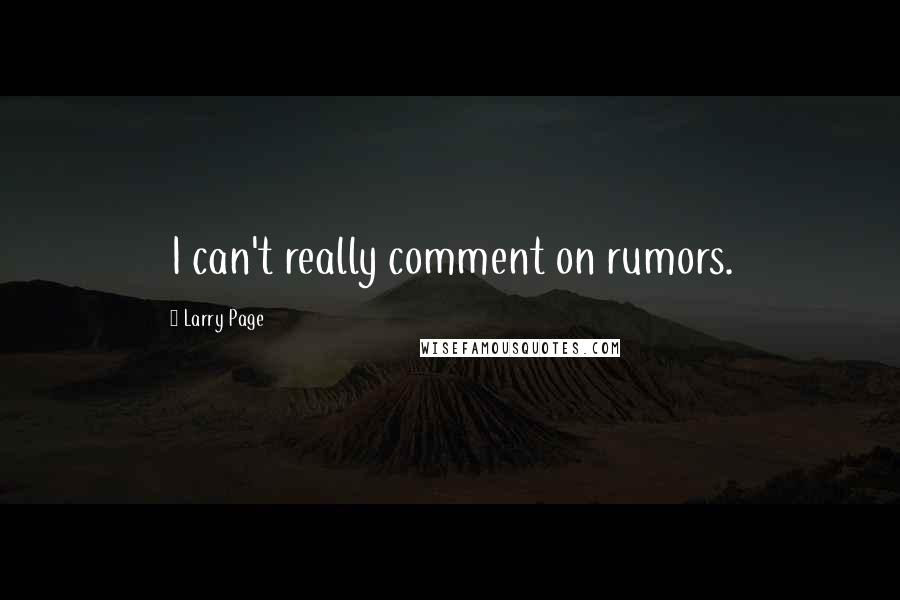Larry Page quotes: I can't really comment on rumors.