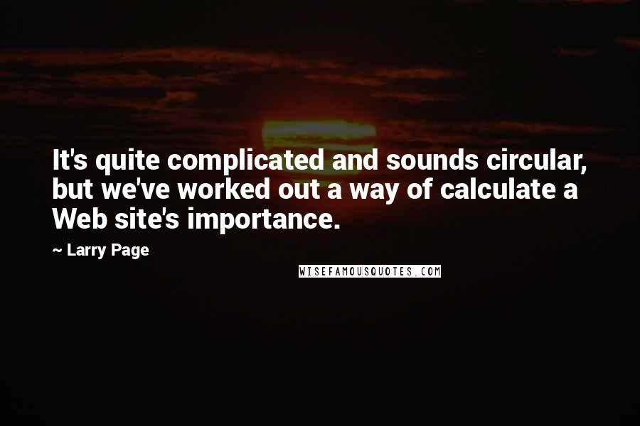 Larry Page quotes: It's quite complicated and sounds circular, but we've worked out a way of calculate a Web site's importance.