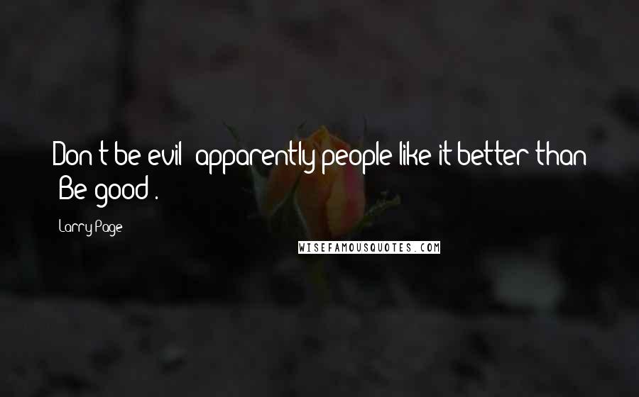 """Larry Page quotes: Don't be evil- apparently people like it better than """"Be good""""."""