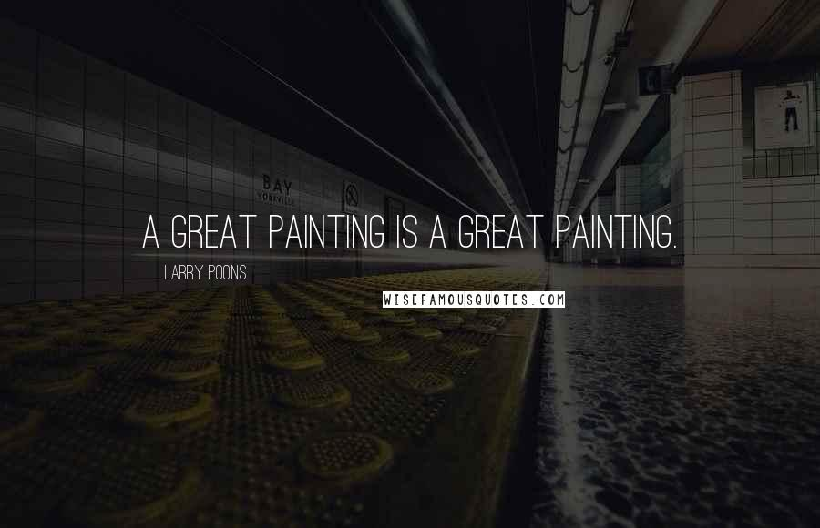 Larry Poons quotes: A great painting is a great painting.