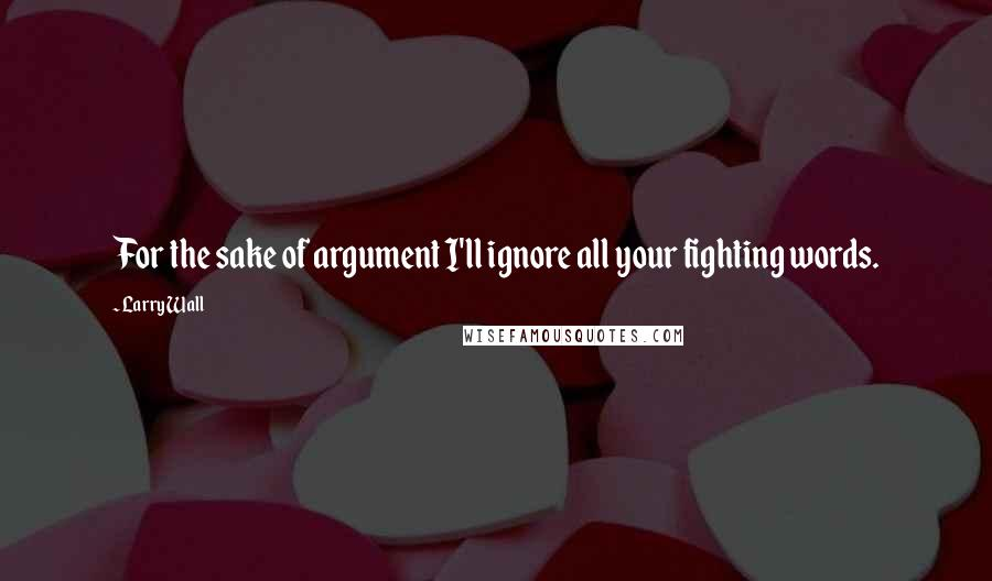 Larry Wall quotes: For the sake of argument I'll ignore all your fighting words.