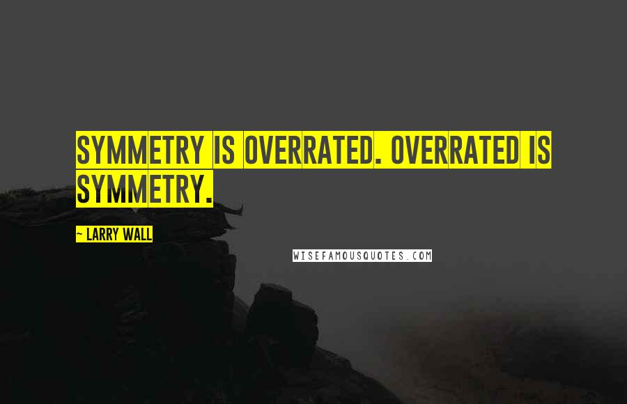 Larry Wall quotes: Symmetry is overrated. Overrated is symmetry.