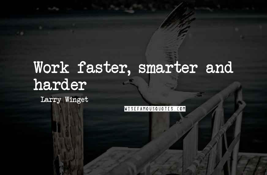 Larry Winget quotes: Work faster, smarter and harder