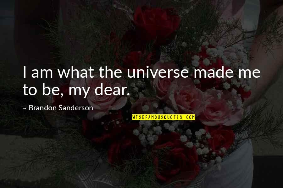 Lars And The Real Girl Quotes By Brandon Sanderson: I am what the universe made me to