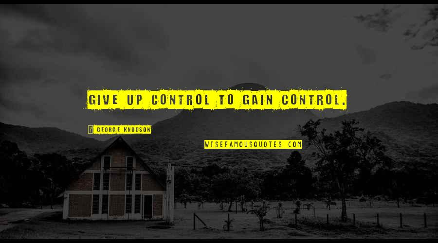 Lars And The Real Girl Quotes By George Knudson: Give up control to gain control.
