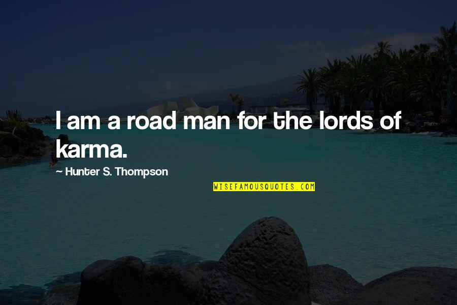 Lars And The Real Girl Quotes By Hunter S. Thompson: I am a road man for the lords