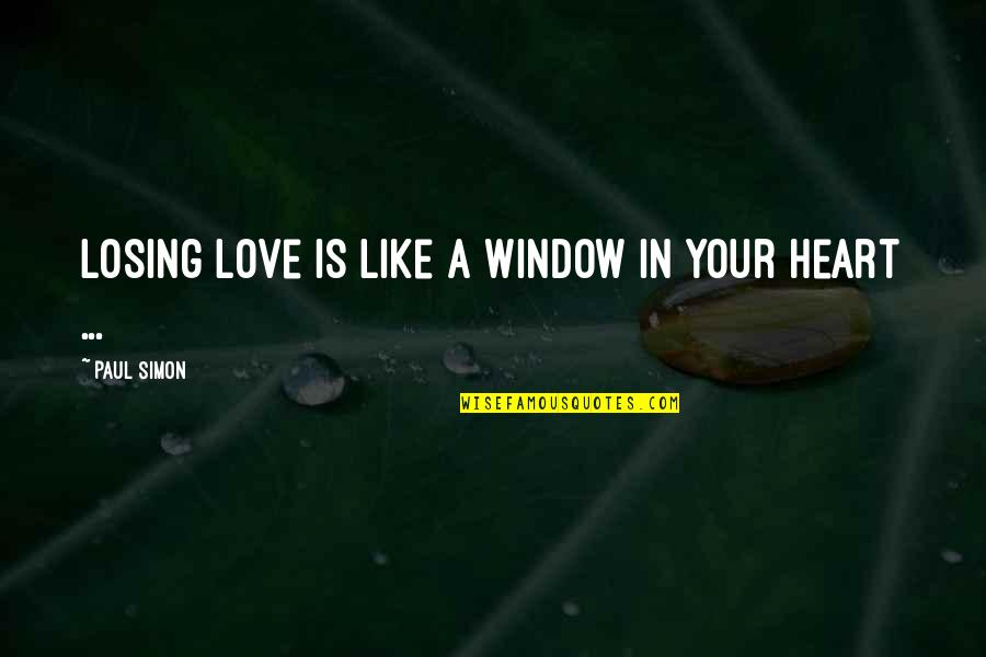 Lars And The Real Girl Quotes By Paul Simon: Losing love is like a window in your
