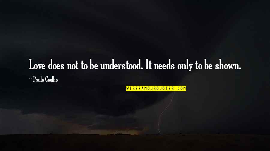 Lars And The Real Girl Quotes By Paulo Coelho: Love does not to be understood. It needs