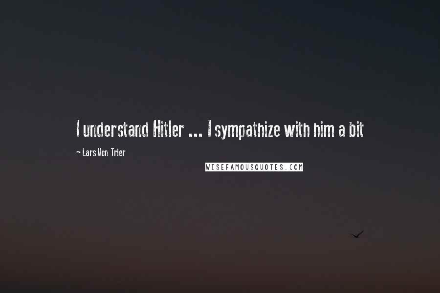 Lars Von Trier quotes: I understand Hitler ... I sympathize with him a bit