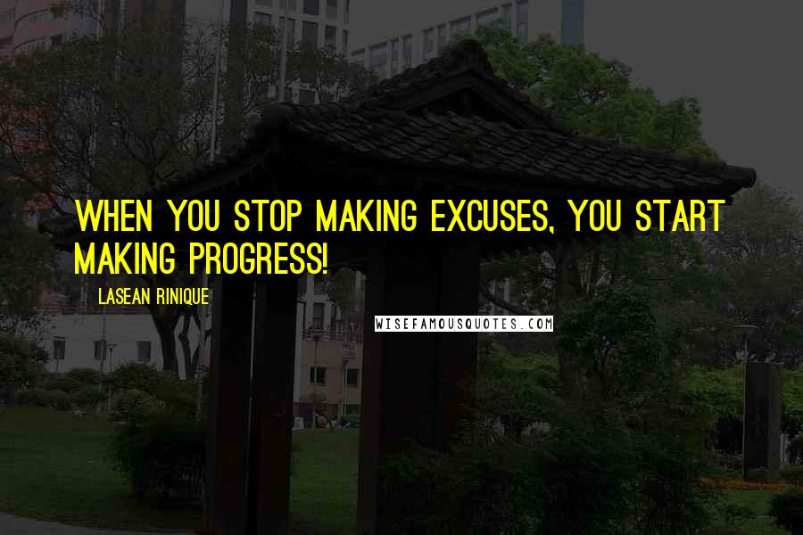 Lasean Rinique quotes: When you stop making excuses, you start making progress!