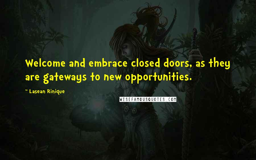 Lasean Rinique quotes: Welcome and embrace closed doors, as they are gateways to new opportunities.