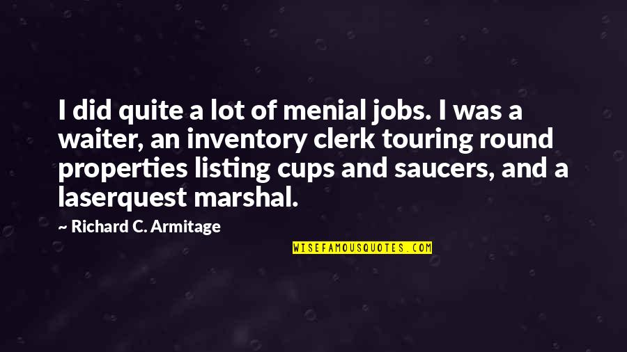 Laserquest Quotes By Richard C. Armitage: I did quite a lot of menial jobs.