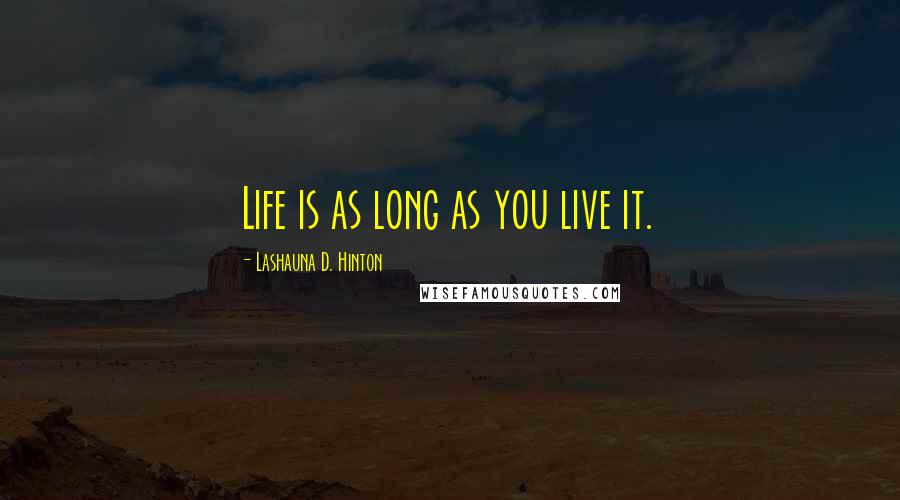 Lashauna D. Hinton quotes: Life is as long as you live it.