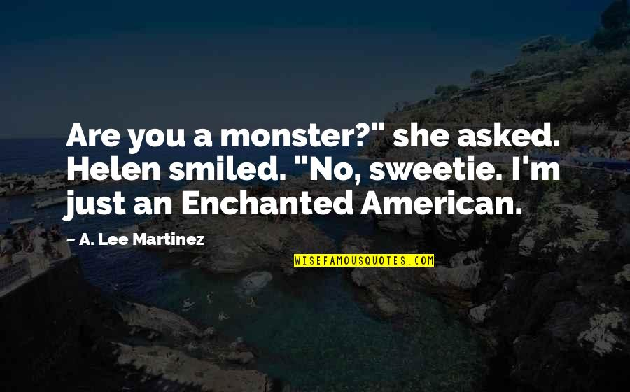 "Lashon Hara Quotes By A. Lee Martinez: Are you a monster?"" she asked. Helen smiled."