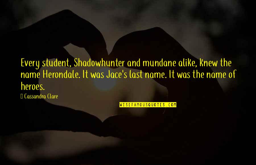Lashon Hara Quotes By Cassandra Clare: Every student, Shadowhunter and mundane alike, knew the
