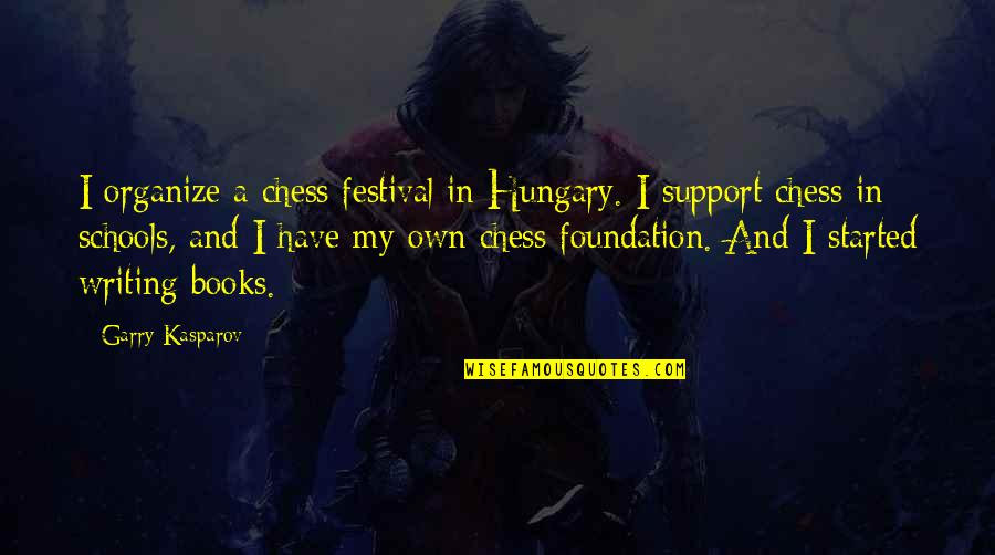 Lashon Hara Quotes By Garry Kasparov: I organize a chess festival in Hungary. I