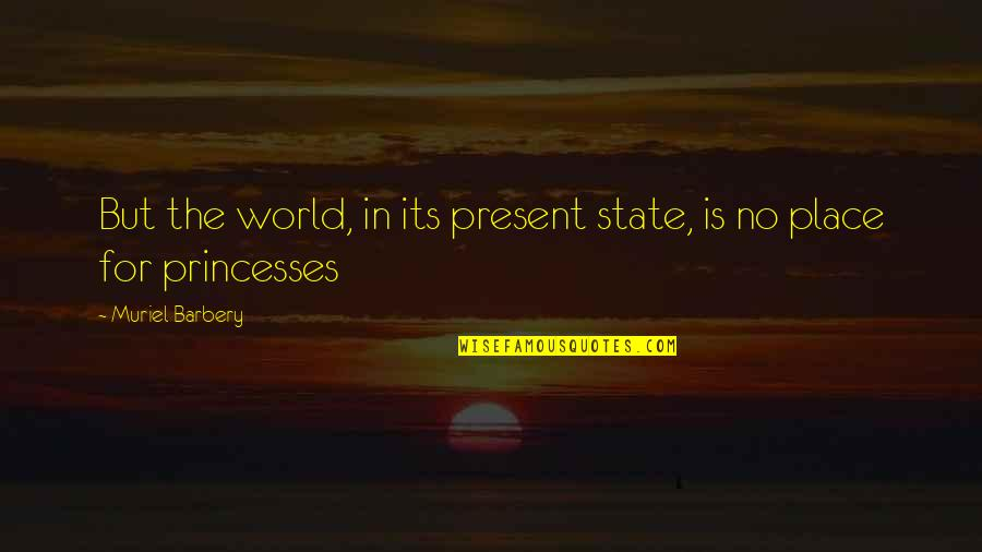 Lashon Hara Quotes By Muriel Barbery: But the world, in its present state, is