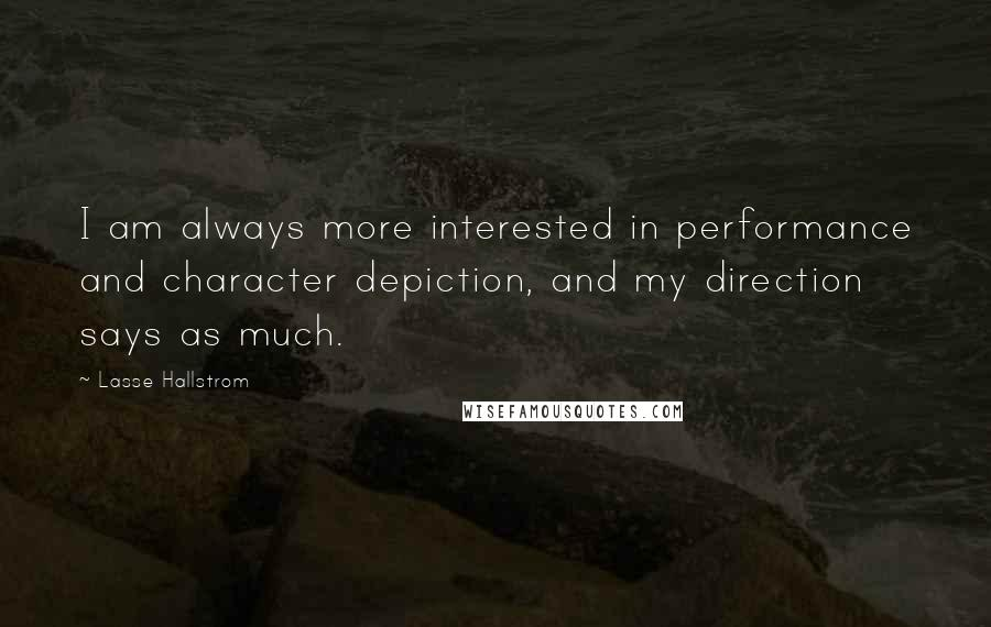 Lasse Hallstrom quotes: I am always more interested in performance and character depiction, and my direction says as much.